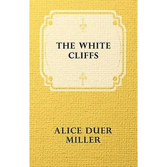 The White Cliffs by Miller & Alice Duer