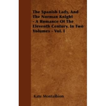 The Spanish Lady And The Norman Knight  A Romance Of The Eleventh Century. In Two Volumes  Vol. I by Montalbion & Kate