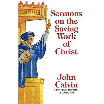 Sermons on the Saving Work of Christ by Calvin & John
