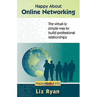 Happy About Online Networking The virtually simple way to build professional relationships by Ryan & Liz