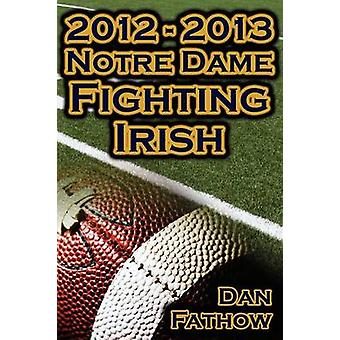 2012  2013 Undefeated Notre Dame Fighting Irish  Beating All Odds the Road to the BCS Championship Game  a College Football Legacy by Fathow & Dan