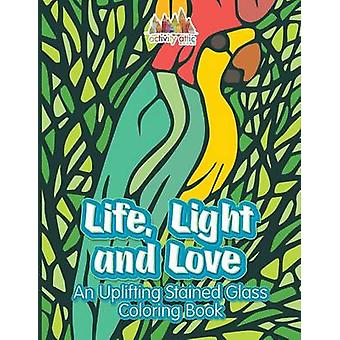 Life Light and Love An Uplifting Stained Glass Coloring Book by Activity Attic Books
