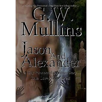 Jason and Alexander A Gay Paranormal Love Story by Mullins & G.W.