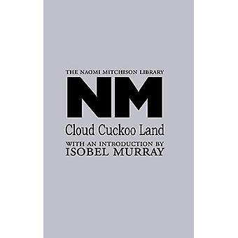 Cloud Cuckoo Land by Mitchison & Naomi