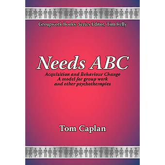 Needs ABC Acquisition and Behaviour Changea Model for Group Work and Other Psychotherapies by Caplan & T.