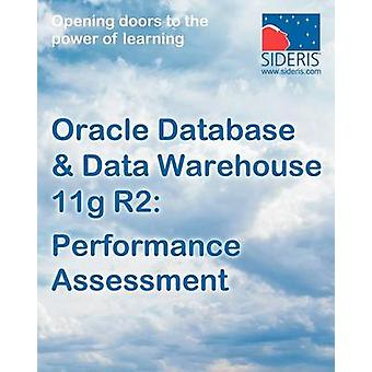 Oracle Database  Data Warehouse 11g Performance Assessment by Sideris Courseware Corp