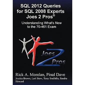 SQL 2012 Queries for SQL 2008 Experts Joes 2 Pros R Understanding Whats New to the 70461 Exam by Morelan & Rick
