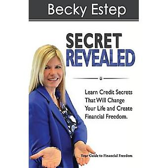 Secret Revealed Learn Credit Secrets That Will Change Your Life and Create Financial Freedom by Estep & Becky