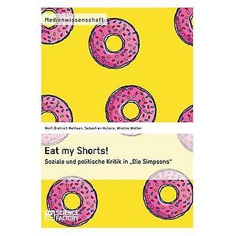 Eat my Shorts  Soziale und politische Kritik in Die Simpsons by Hbers & Sebastian