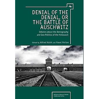 Denial of the Denial or the Battle of Auschwitz by Edited by Alfred Kokh & Edited by Pavel Polian
