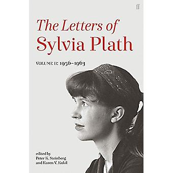 Letters of Sylvia Plath Volume II - 1956 - 1963 by Sylvia Plath - 9780