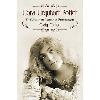 Cora Urquhart Potter - Den viktorianske skuespilleren som provokatør av Craig C
