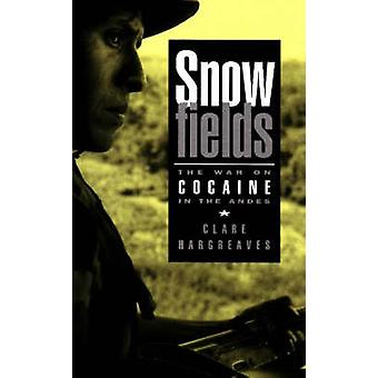 Snowfields - War on Cocaine in the Andes by Clare Hargreaves - 9780841