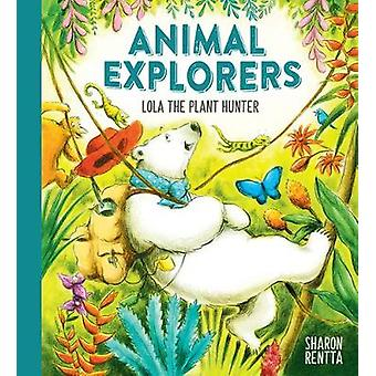 Animal Explorers - Lola the Plant Hunter PB by Sharon Rentta - 9781407