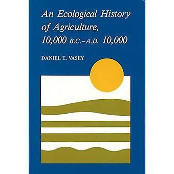 En ekologisk historia av jordbruk 10 -000 f.Kr. till Ad 10 -000 av Dani