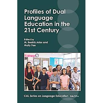 Profiles of Dual Language Education in the 21st Century by M. Beatriz