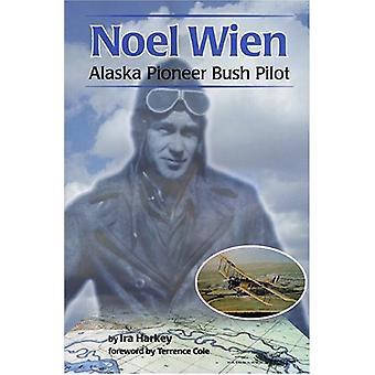 Noel Wien Noel Wien Noel Wien - Alaska Pioneer Bush Pilot Alaska Pione