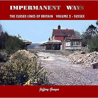 Impermanent Ways - The Closed Lines of Britain - Sussex by Jeffery Gray