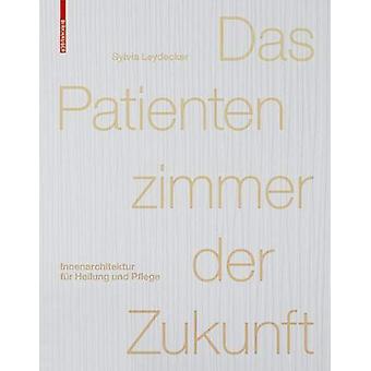 Das Patientenzimmer der Zukunft - Innenarchitektur fur Heilung und Pfl