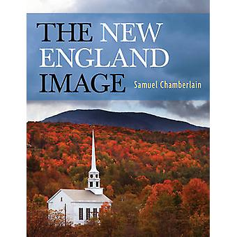 The New England Image by Samuel Chamberlain - 9781589797963 Book