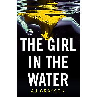 The Girl in the Water by A. J. Grayson - 9780008321024 Book