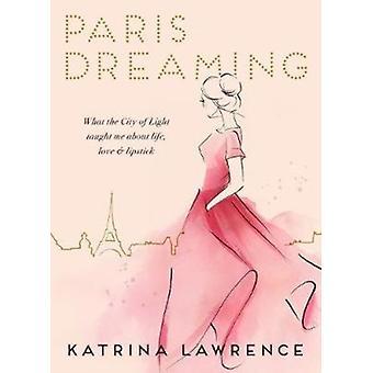 Paris Dreaming by Lawrence Katrina