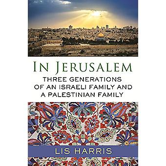 In Jerusalem - Three Generations of an Israeli Family and a Palestinia