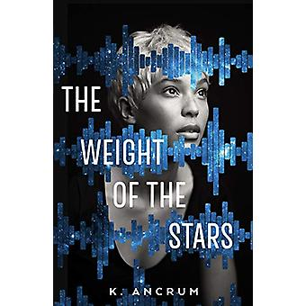 The Weight of the Stars by K. Ancrum - 9781250101655 Book