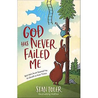 God Has Never Failed Me - But He's Sure Scared Me to Death a Few Times