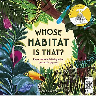 Whose Habitat is That  Reveal the animals hiding inside spectacular popups by Illustrated by Lucile Picketty