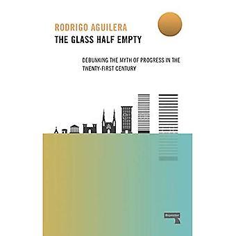The Glass Half-Empty: Debunking the Myth of Progress in the Twenty-First Century