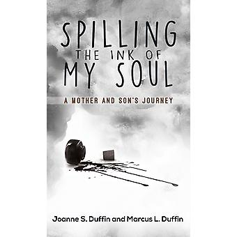 SPILLING THE INK OF MY SOUL by DUFFIN & JOANNE S.