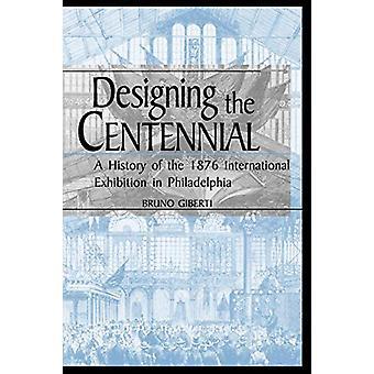 100-luvun suunnittelu - Vuoden 1876 kansainvälisen näyttelyn historia