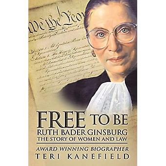 Free to Be Ruth Bader Ginsburg - The Story of Women and Law by Teri Ka