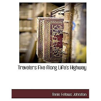 Travelers Five Along Life's Highway by Annie Fellows Johnston - 97811