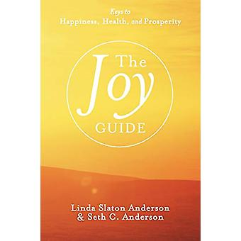 The Joy Guide - Keys to Happiness - Health - and Prosperity by Linda S
