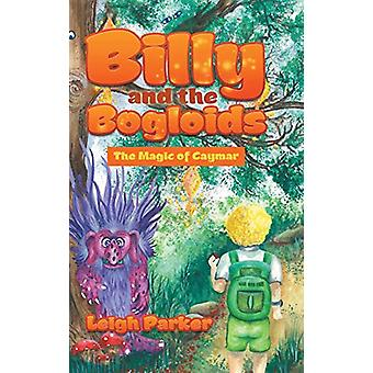 Billy and the Bogloids - The Magic of Caymar by Leigh Parker - 9781543