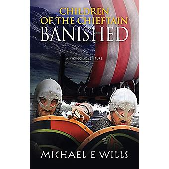 Children of the Chieftain - Banished by Michael E. Wills - 97817813248