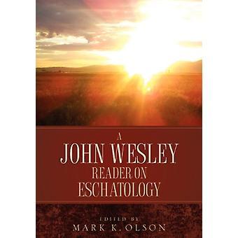 A John Wesley Reader on Eschatology by John Wesley - 9781932370256 Bo