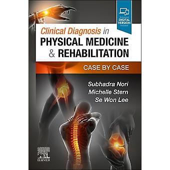 Clinical Diagnosis in Physical Medicine  Rehabilitation by Nori & Subhadra & MD Regional Medical Director & Department of Rehabilitation Medicine Attending Physiatrist & Elmhurst and Queens Hospital Centers Clinical Associate Professor & Icahn School of Medicin