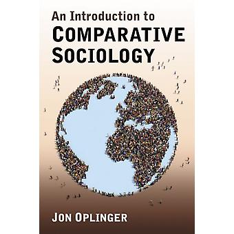 An Introduction to Comparative Sociology by Jon Oplinger