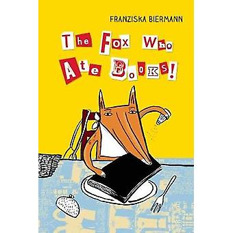 The Fox Who Ate Books by Illustrated by Franziska Biermann