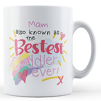 Mam Also Known As The Bestest Cuddler Ever! - Printed Mug