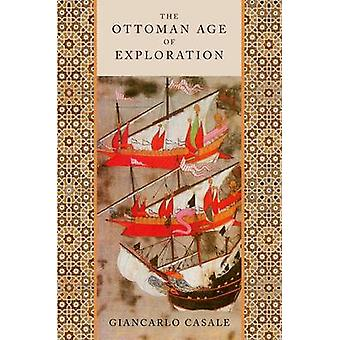 The Ottoman Age of Exploration door Casale & Giancarlo McKnight Land Grant Professor of History & McKnight Land Grant Professor of History & University of Minnesota