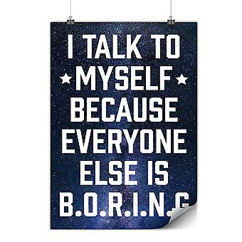 Matte or Glossy Poster with Everyone Is Boring   Wellcoda   *y3182