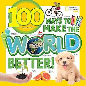100 ways to Make the World Better (100 Things To...) par National Geog