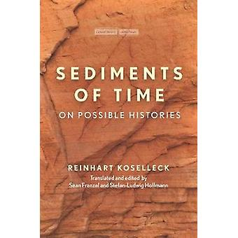 Sediments of Time - On Possible Histories by Reinhart Koselleck - 9781