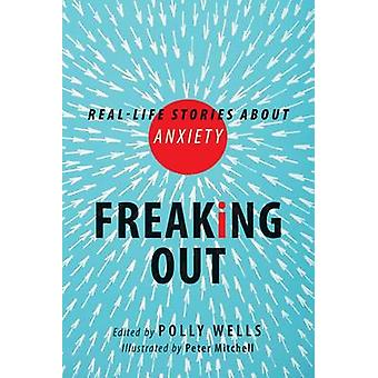 Freaking Out - Real-life Stories About Anxiety by Polly Wells - 978155