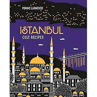 Istanbul Cult Recipes by Pomme Larmoyer - 9781743368572 Book