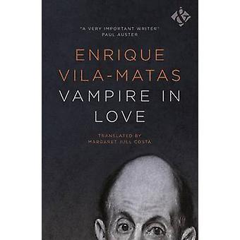 Vampire in Love by Enrique Vila-Matas - Margaret Jull Costa - 9781908